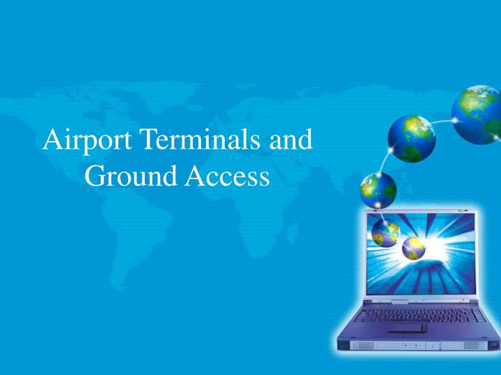 airport terminals and ground access n.