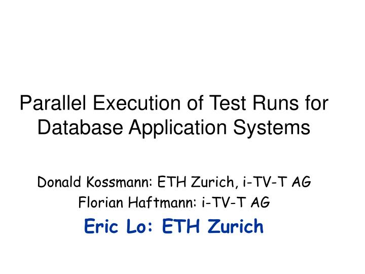 parallel execution of test runs for database application systems n.