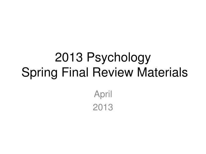 2013 psychology spring final review materials n.