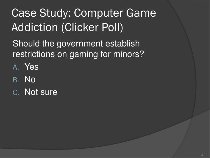 Case Study: Computer Game Addiction (Clicker Poll)