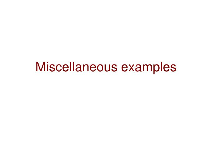 Miscellaneous examples