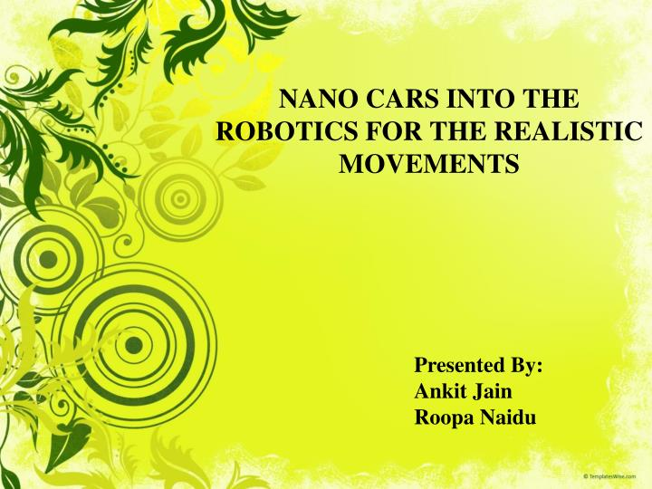 nano cars into the robotics for the realistic movements n.