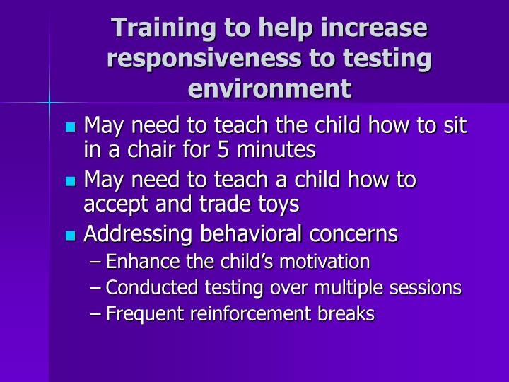 Training to help increase responsiveness to testing environment
