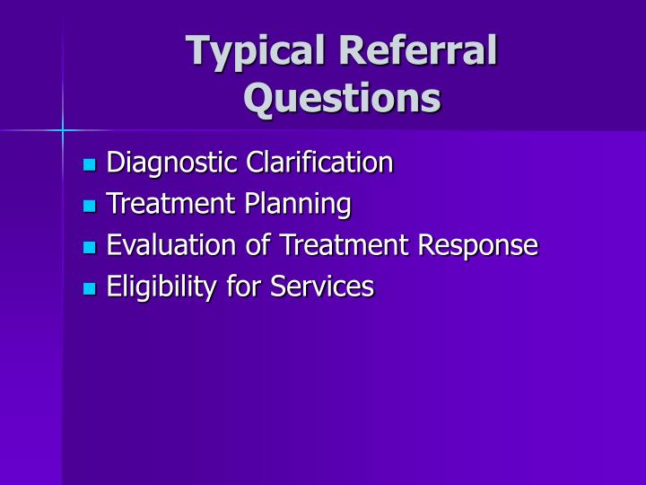 Typical Referral Questions