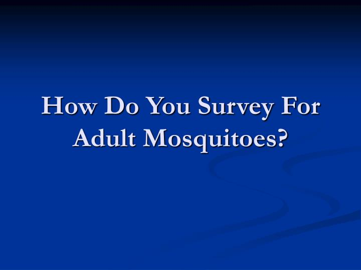How Do You Survey For Adult Mosquitoes?