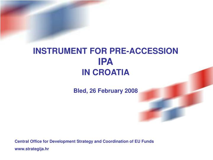 instrument for pre accession ipa in croatia bled 26 february 2008 n.