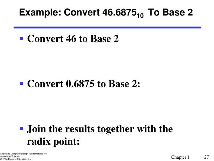 Example: Convert 46.6875