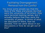 facilitating disengagement removal from the conflict1