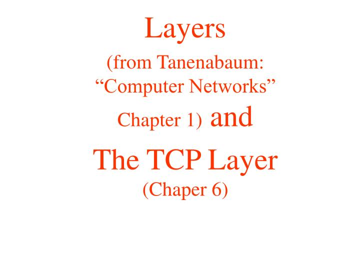 layers from tanenabaum computer networks chapter 1 and the tcp layer chaper 6 n.