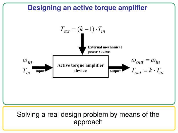 Designing an active torque amplifier