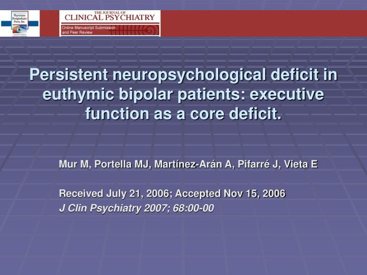 Persistent neuropsychological deficit in euthymic bipolar patients: executive function as a core deficit.