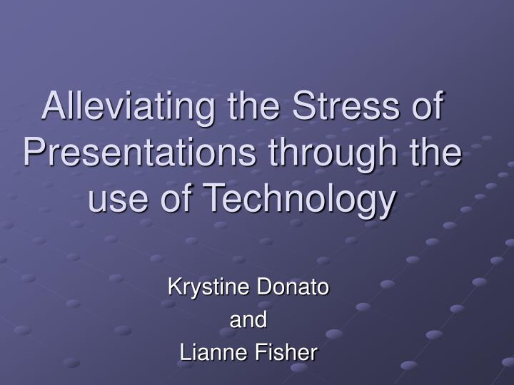 Alleviating the stress of presentations through the use of technology