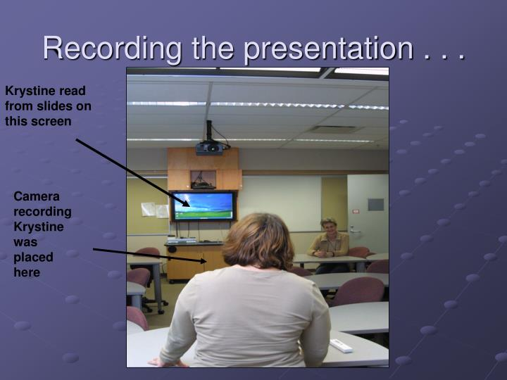 Recording the presentation . . .