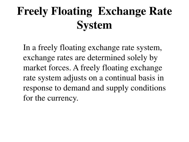 advantages of floating exchange rates Floating exchange rates have these main advantages : • no need for international management of eange rates# unlike fixed exchange rates based on a metallic standard,floating exchange rates don't require an international manager such as the international monetary fund to look over.