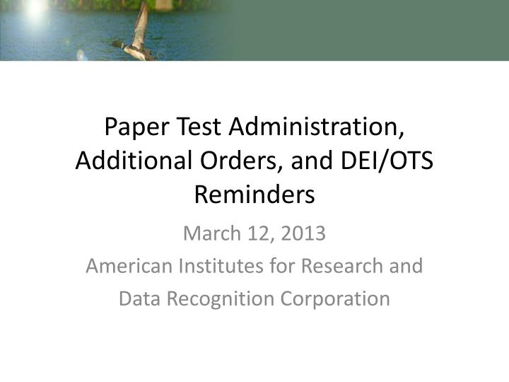 paper test administration additional orders and dei ots reminders n.