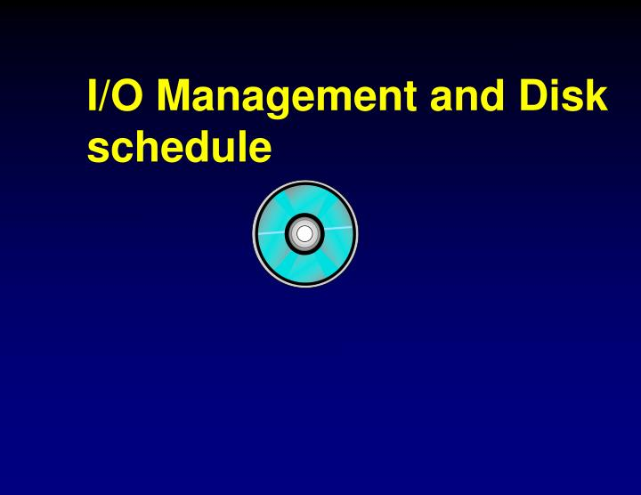I/O Management and Disk schedule