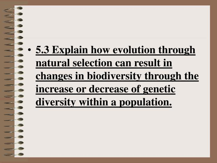 5.3 Explain how evolution through natural selection can result in changes in biodiversity through the increase or decrease of genetic diversity within a population.