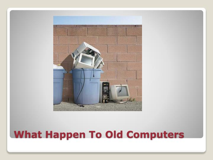 What happen to old computers