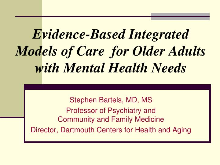 Evidence-Based Integrated Models of Care  for Older Adults with Mental Health Needs