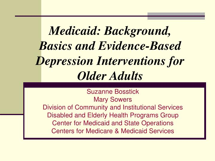 Medicaid: Background, Basics and Evidence-Based Depression Interventions for Older Adults