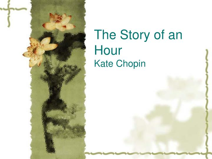 the thematic struggle between man and woman in the story of an hour by kate chopin The story of an hour, the locket, and ma'ame pélagie are three of chopin's short stories that deal particularly with the thin border between life and death, although several other stories also have the specter of death in the background of the narrative.