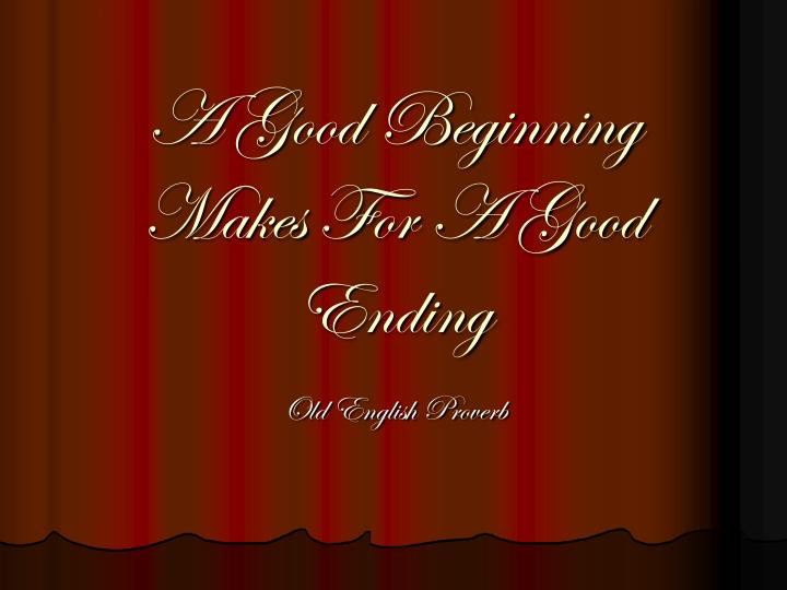 the bad beginning makes a good ending They also take great pleasure in books and educating themselves their  end that is both refreshing, and might even make this book good for.