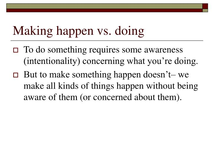 Making happen vs. doing