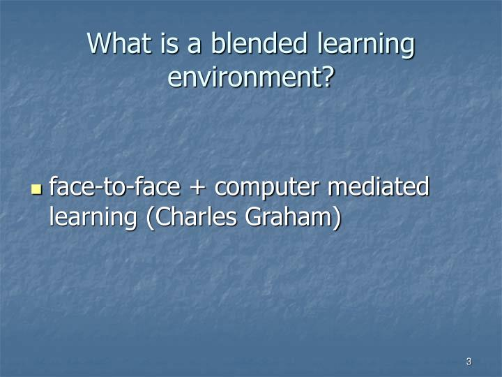 What is a blended learning environment