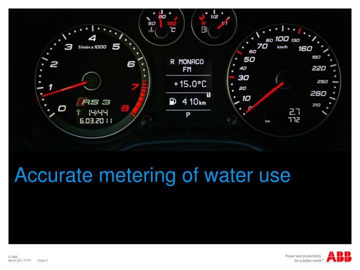 Accurate metering of water use