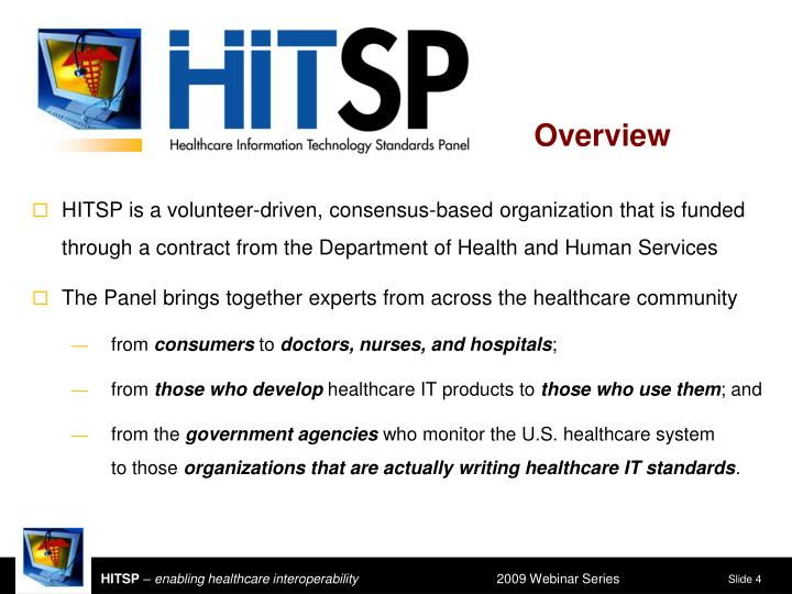 HITSP is a volunteer-driven, consensus-based organization that is funded through a contract from the Department of Health and Human Services