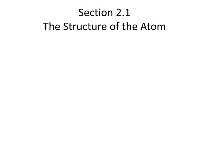 section 2 1 the structure of the atom n.