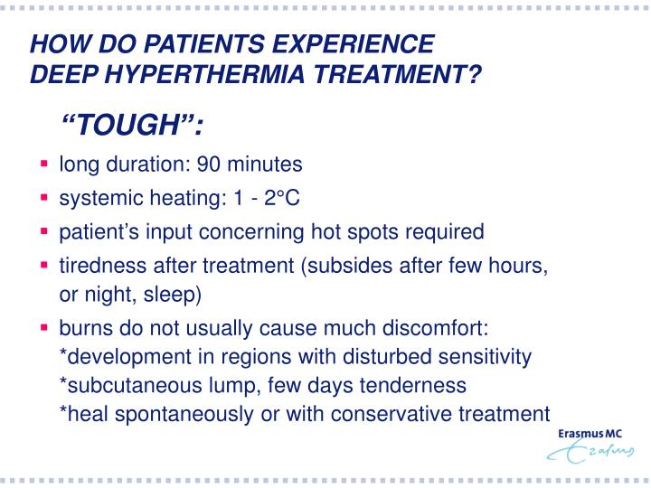 HOW DO PATIENTS EXPERIENCE                         DEEP HYPERTHERMIA TREATMENT?