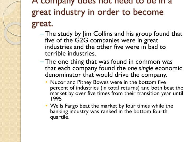 A company does not need to be in a great industry in order to become great.
