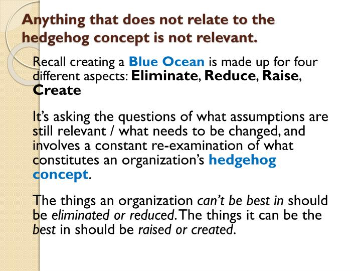 Anything that does not relate to the hedgehog concept is not relevant.