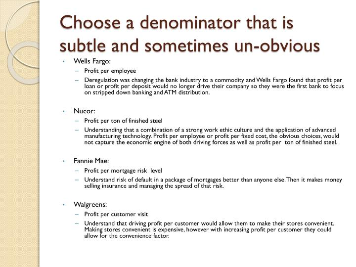 Choose a denominator that is subtle and sometimes un-obvious