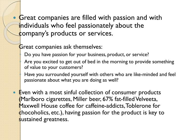 Great companies are filled with passion and with individuals who feel passionately about the company's products or services.