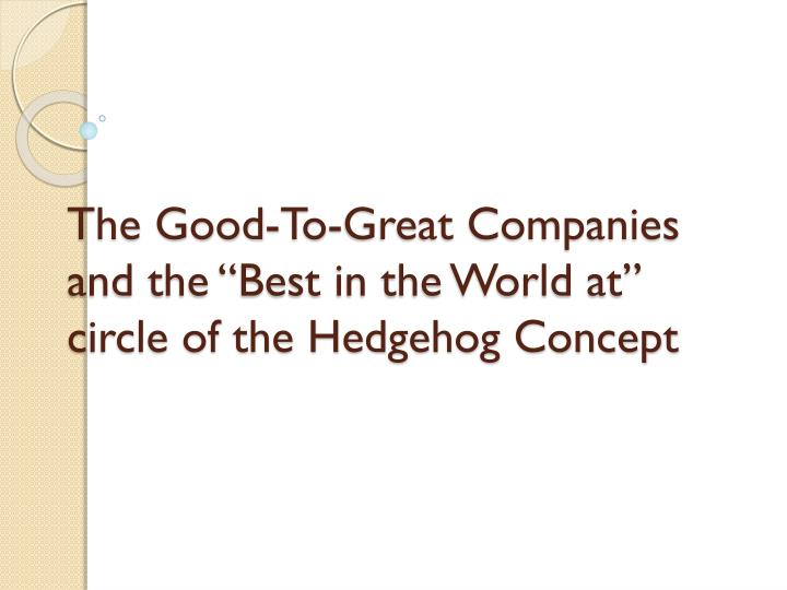 """The Good-To-Great Companies and the """"Best in the World at"""" circle of the Hedgehog Concept"""