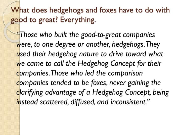 What does hedgehogs and foxes have to do with good to great? Everything.