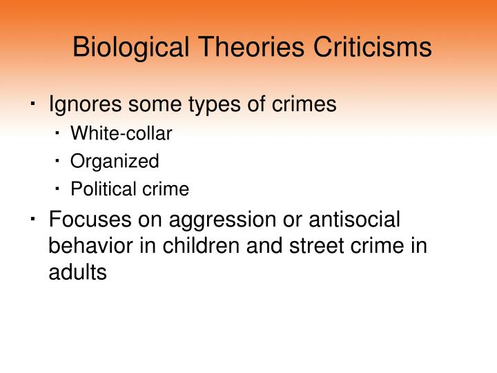 biological theory powerpoint Biological theory of crime can be traced back to the nineteen-century work of cesare lombroso shortly before his death, lombroso help his daughter gina translate the text of criminal man for an english speaking audience.