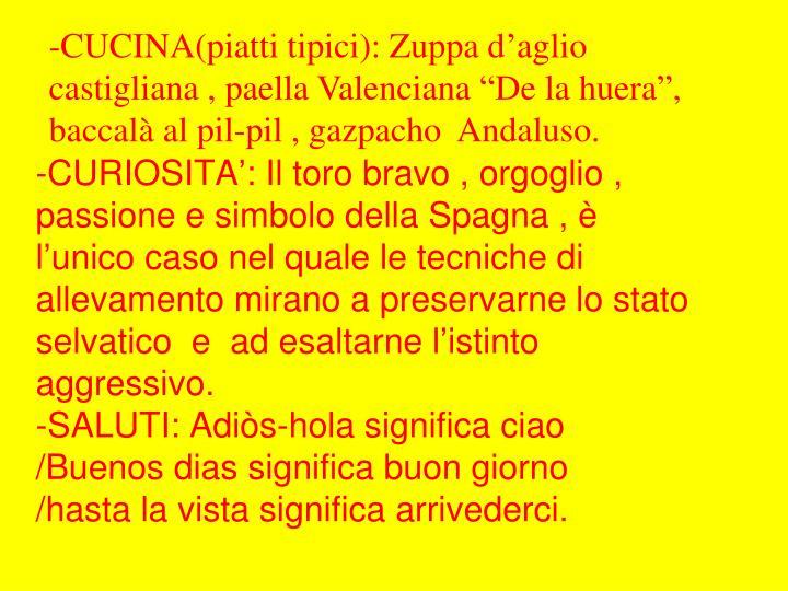 """-CUCINA(piatti tipici): Zuppa d'aglio castigliana , paella Valenciana """"De la huera"""", baccalà al pil-pil , gazpacho  Andaluso."""