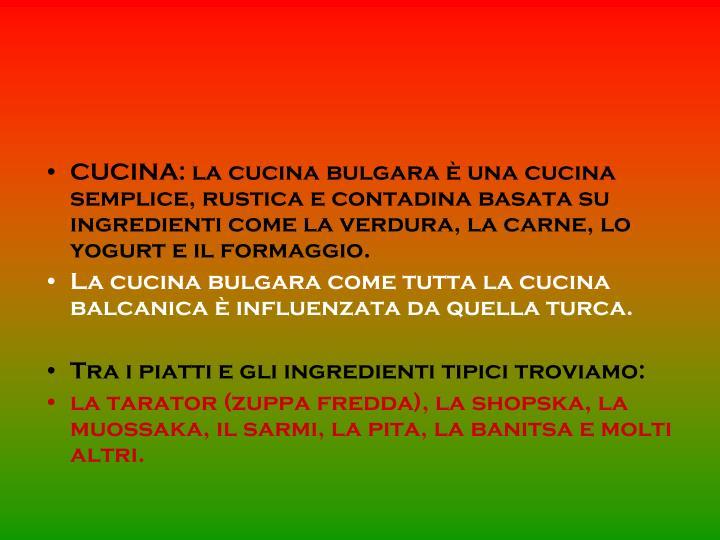 CUCINA: la cucina bulgara è una cucina semplice, rustica e contadina basata su ingredienti come la verdura, la carne, lo yogurt e il formaggio.