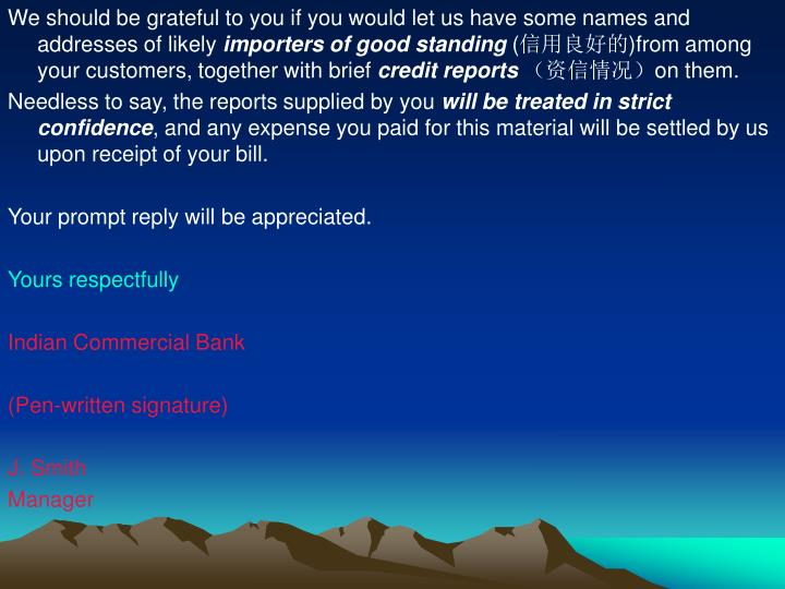 We should be grateful to you if you would let us have some names and addresses of likely