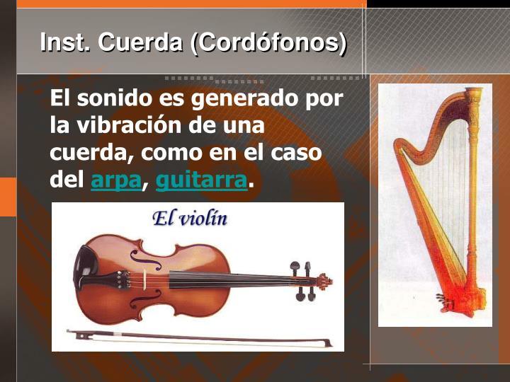 El sonido es generado por la vibración de una cuerda, como en el caso del