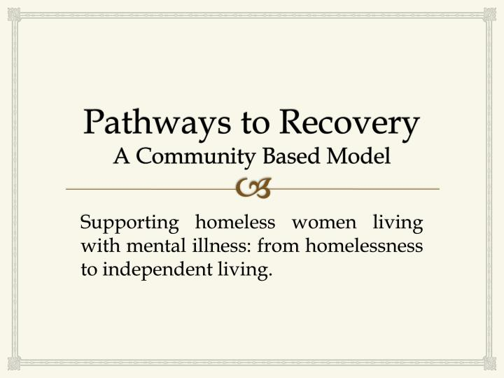 pathways to recovery a community based model n.