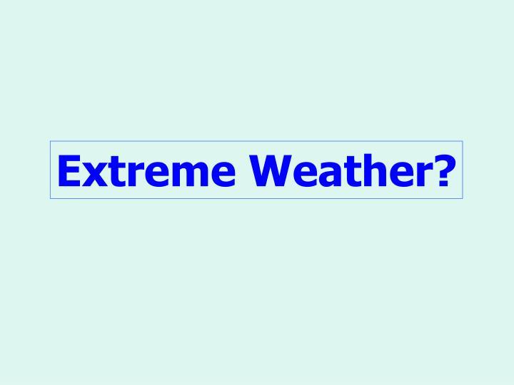 Extreme Weather?