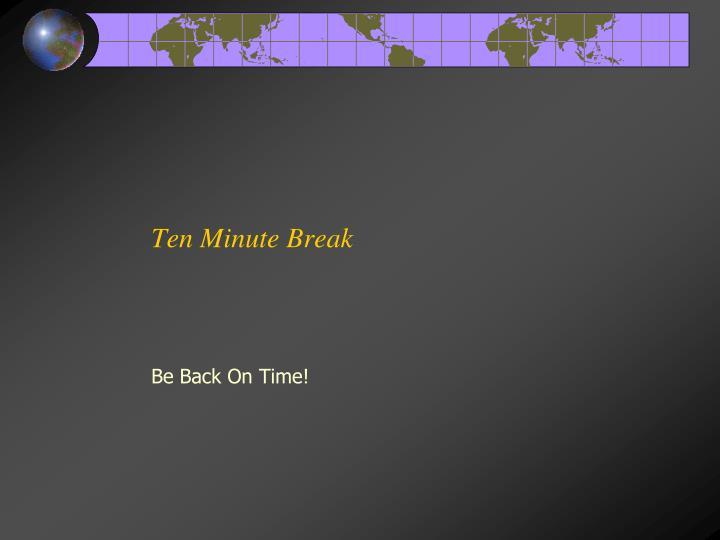Ten Minute Break