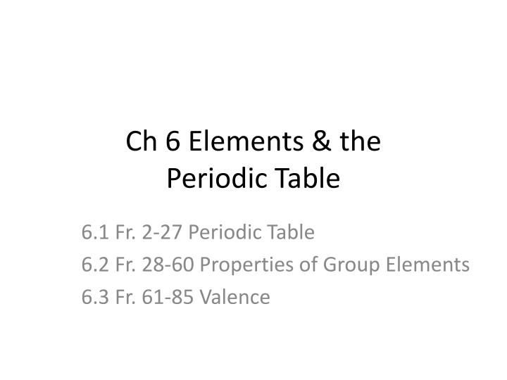 Ppt Ch 6 Elements The Periodic Table Powerpoint