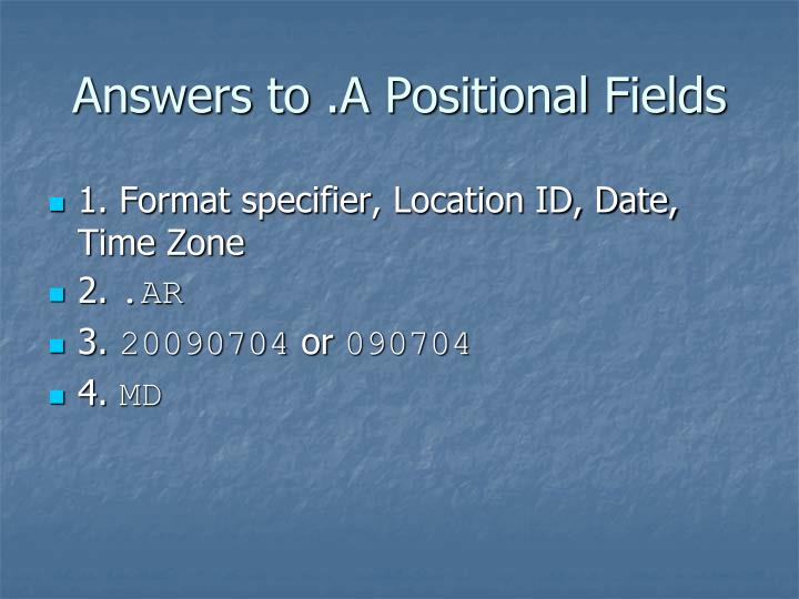 Answers to .A Positional Fields