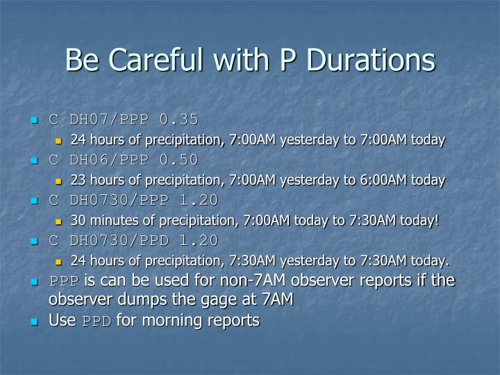 Be Careful with P Durations