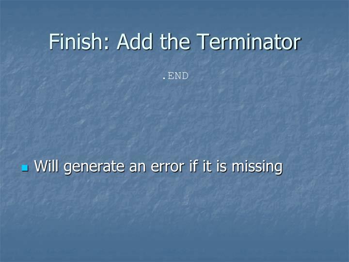 Finish: Add the Terminator